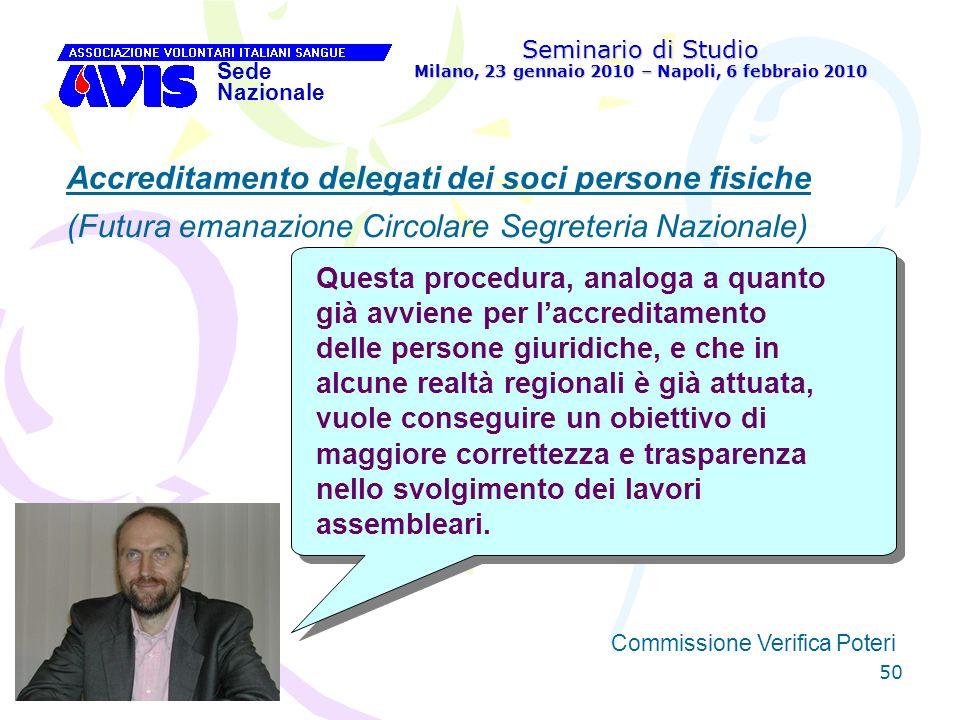 50 Seminario di Studio Milano, 23 gennaio 2010 – Napoli, 6 febbraio 2010 Sede Nazionale Commissione Verifica Poteri [ Accreditamento delegati dei soci