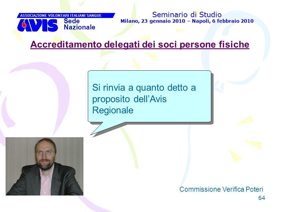 64 Seminario di Studio Milano, 23 gennaio 2010 – Napoli, 6 febbraio 2010 Sede Nazionale Commissione Verifica Poteri [ Accreditamento delegati dei soci