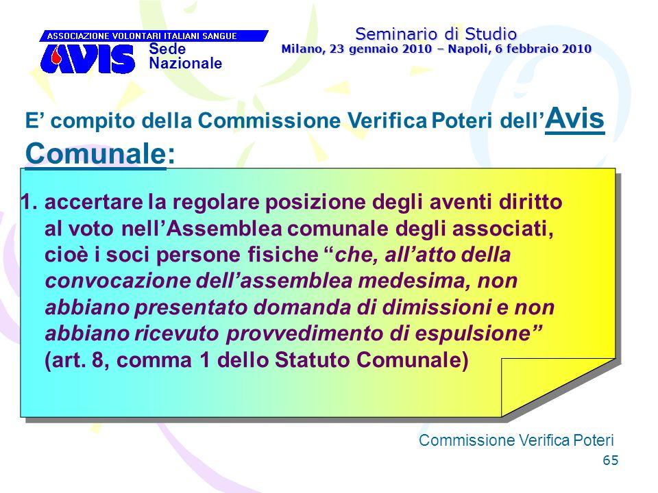 65 Seminario di Studio Milano, 23 gennaio 2010 – Napoli, 6 febbraio 2010 Sede Nazionale Commissione Verifica Poteri [ E compito della Commissione Veri