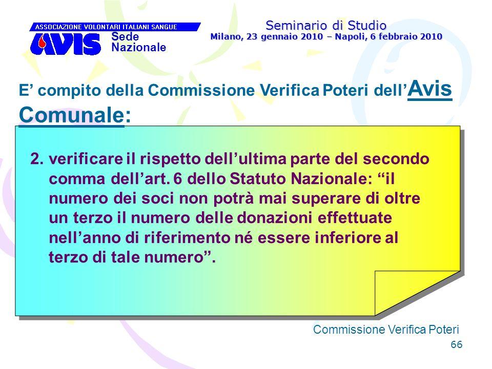 66 Seminario di Studio Milano, 23 gennaio 2010 – Napoli, 6 febbraio 2010 Sede Nazionale Commissione Verifica Poteri [ E compito della Commissione Veri