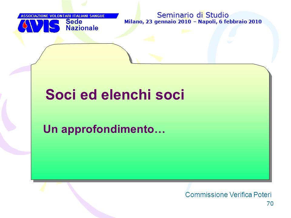 70 Seminario di Studio Milano, 23 gennaio 2010 – Napoli, 6 febbraio 2010 Sede Nazionale Commissione Verifica Poteri [ Soci ed elenchi soci Un approfon