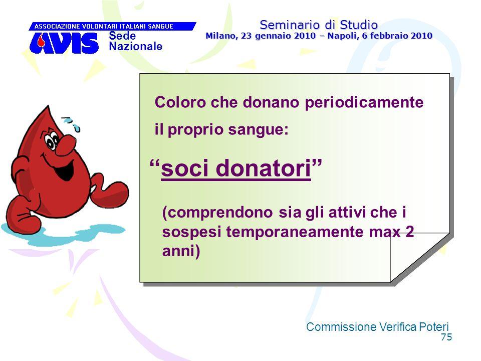75 Seminario di Studio Milano, 23 gennaio 2010 – Napoli, 6 febbraio 2010 Sede Nazionale Commissione Verifica Poteri [ Coloro che donano periodicamente