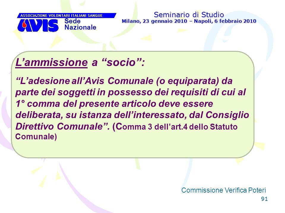 91 Seminario di Studio Milano, 23 gennaio 2010 – Napoli, 6 febbraio 2010 Sede Nazionale Commissione Verifica Poteri [ Lammissione a socio: Ladesione a