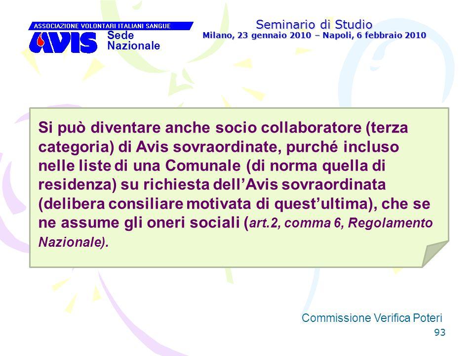 93 Seminario di Studio Milano, 23 gennaio 2010 – Napoli, 6 febbraio 2010 Sede Nazionale Commissione Verifica Poteri [ Si può diventare anche socio col
