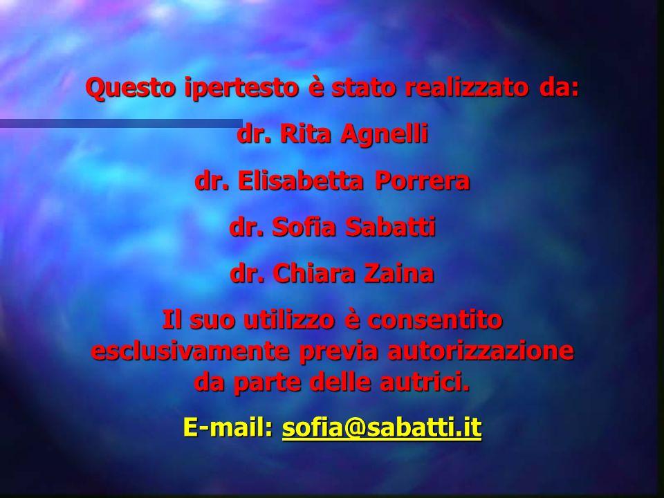 Questo ipertesto è stato realizzato da: dr. Rita Agnelli dr. Elisabetta Porrera dr. Sofia Sabatti dr. Chiara Zaina Il suo utilizzo è consentito esclus