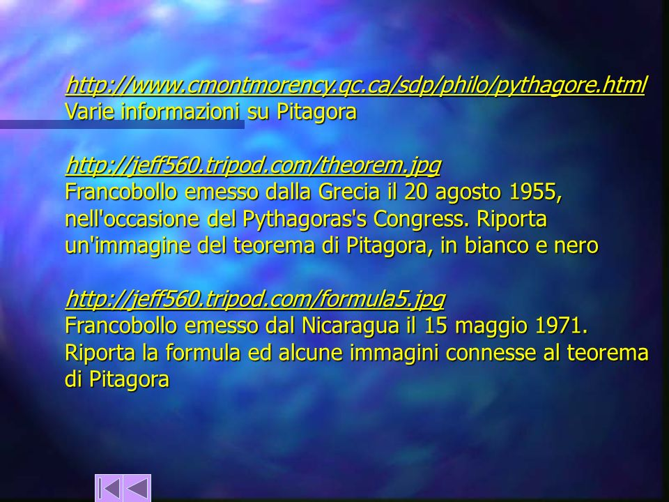 http://www.cmontmorency.qc.ca/sdp/philo/pythagore.html Varie informazioni su Pitagora http://jeff560.tripod.com/theorem.jpg Francobollo emesso dalla G