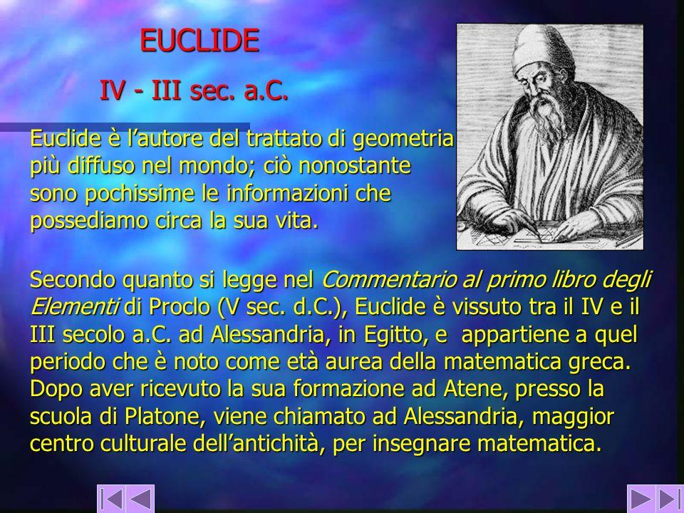 Euclide è lautore del trattato di geometria più diffuso nel mondo; ciò nonostante sono pochissime le informazioni che possediamo circa la sua vita. Se