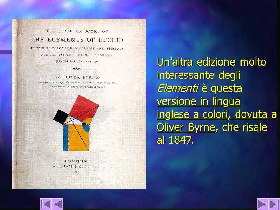 Unaltra edizione molto interessante degli Elementi è questa versione in lingua inglese a colori, dovuta a Oliver Byrne, che risale al 1847. versione i