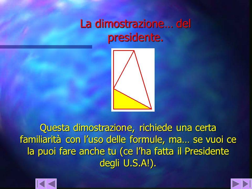 La dimostrazione… del presidente. Questa dimostrazione, richiede una certa familiarità con luso delle formule, ma… se vuoi ce la puoi fare anche tu (c
