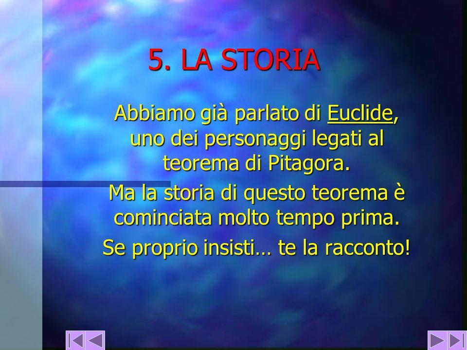 5. LA STORIA Abbiamo già parlato di Euclide, uno dei personaggi legati al teorema di Pitagora. Euclide Ma la storia di questo teorema è cominciata mol