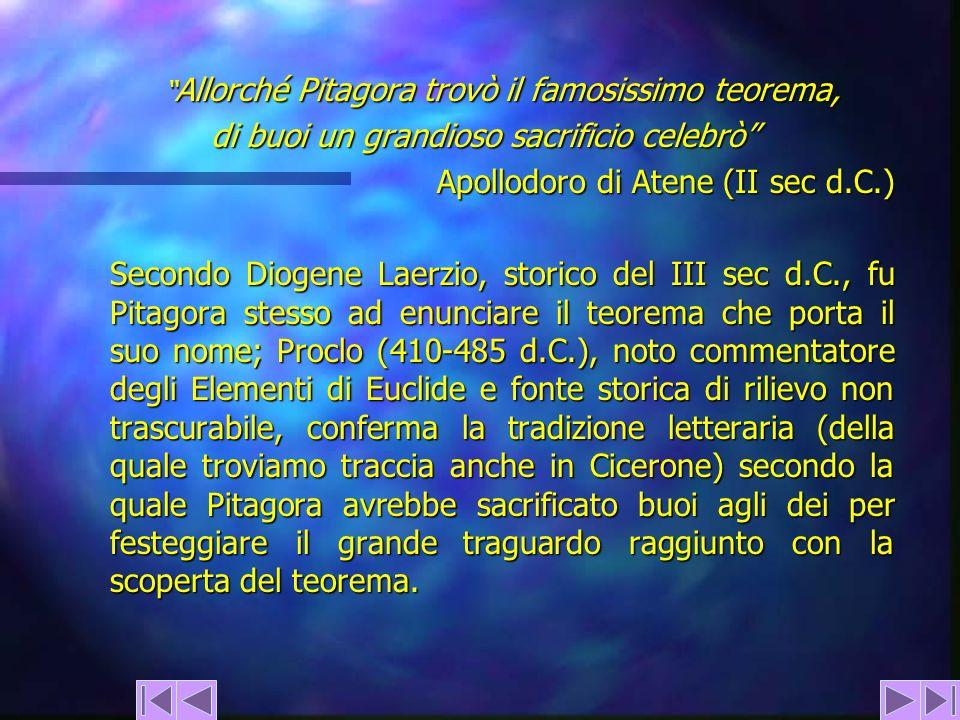 Allorché Pitagora trovò il famosissimo teorema, di buoi un grandioso sacrificio celebrò Apollodoro di Atene (II sec d.C.) Secondo Diogene Laerzio, sto