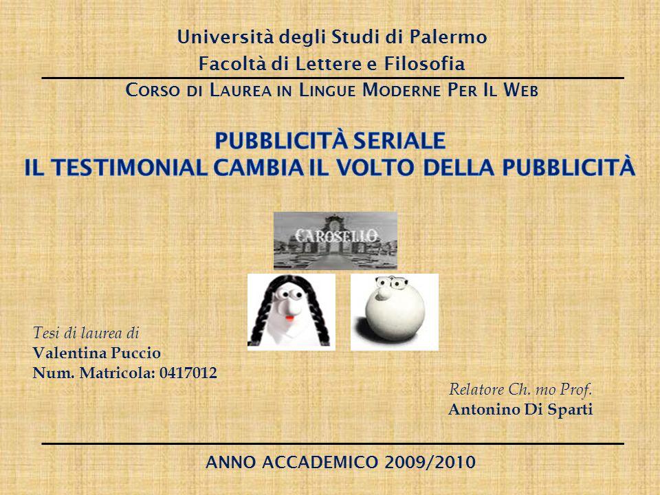 Università degli Studi di Palermo Facoltà di Lettere e Filosofia C ORSO DI L AUREA IN L INGUE M ODERNE P ER I L W EB Tesi di laurea di Valentina Puccio Num.