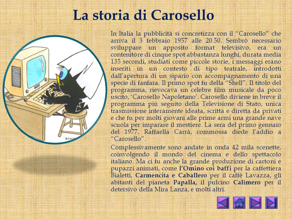 La storia di Carosello In Italia la pubblicità si concretizza con il Carosello che arriva il 3 febbraio 1957 alle 20.50.