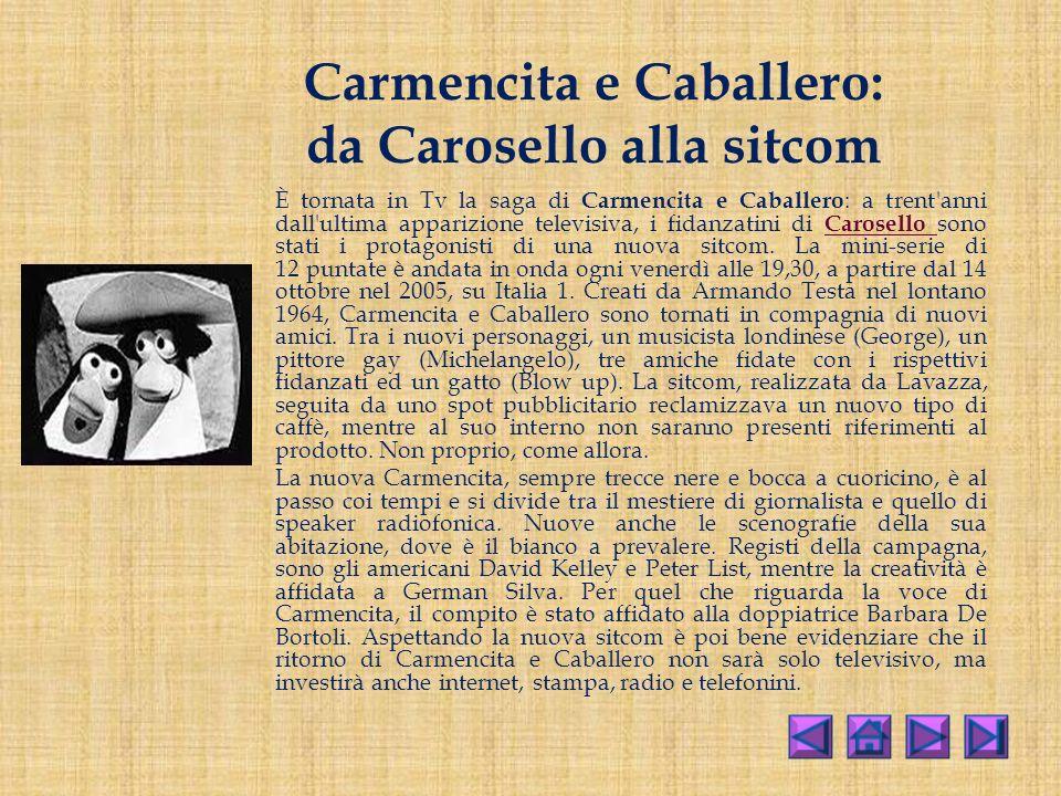 Carmencita e Caballero: da Carosello alla sitcom È tornata in Tv la saga di Carmencita e Caballero : a trent anni dall ultima apparizione televisiva, i fidanzatini di Carosello sono stati i protagonisti di una nuova sitcom.