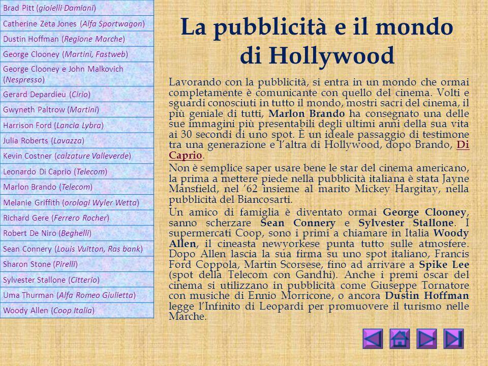 La pubblicità e il mondo di Hollywood Lavorando con la pubblicità, si entra in un mondo che ormai completamente è comunicante con quello del cinema.
