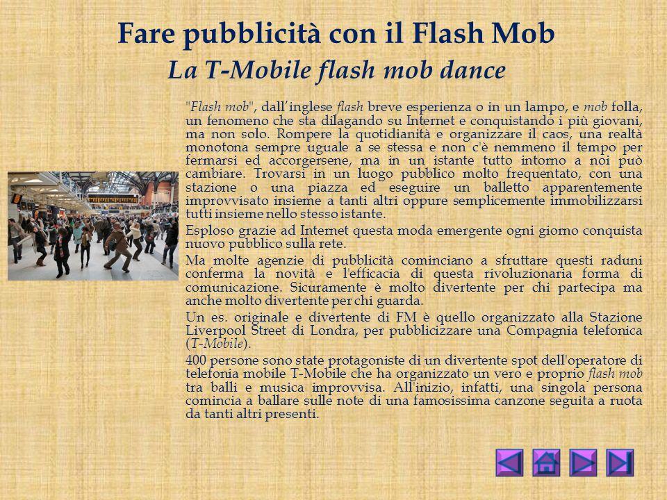 Fare pubblicità con il Flash Mob La T-Mobile flash mob dance Flash mob , dallinglese flash breve esperienza o in un lampo, e mob folla, un fenomeno che sta dilagando su Internet e conquistando i più giovani, ma non solo.