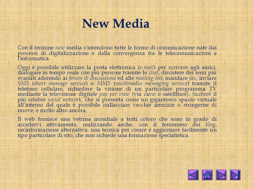 New Media Con il termine new media s intendono tutte le forme di comunicazione nate dai processi di digitalizzazione e dalla convergenza tra le telecomunicazioni e l informatica.