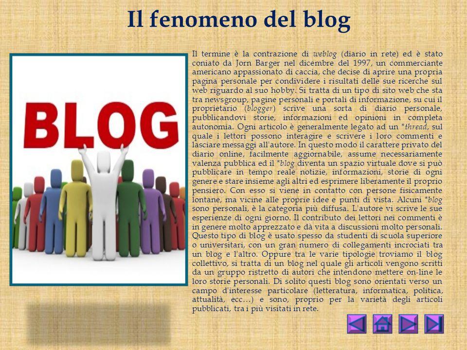 Il fenomeno del blog Il termine è la contrazione di weblog (diario in rete) ed è stato coniato da Jorn Barger nel dicembre del 1997, un commerciante americano appassionato di caccia, che decise di aprire una propria pagina personale per condividere i risultati delle sue ricerche sul web riguardo al suo hobby.