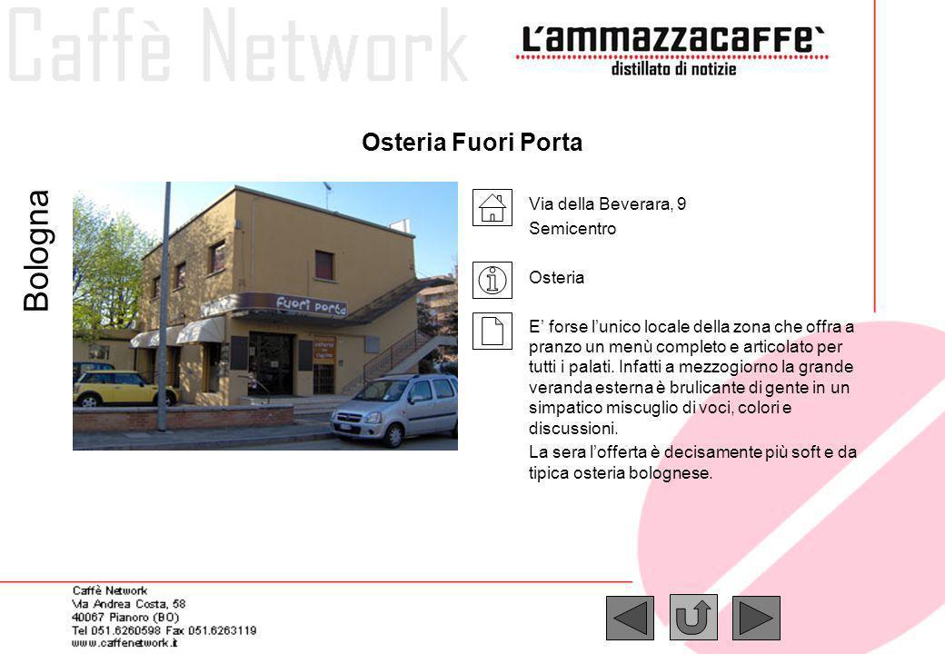 Osteria Fuori Porta Via della Beverara, 9 Semicentro Osteria E forse lunico locale della zona che offra a pranzo un menù completo e articolato per tut