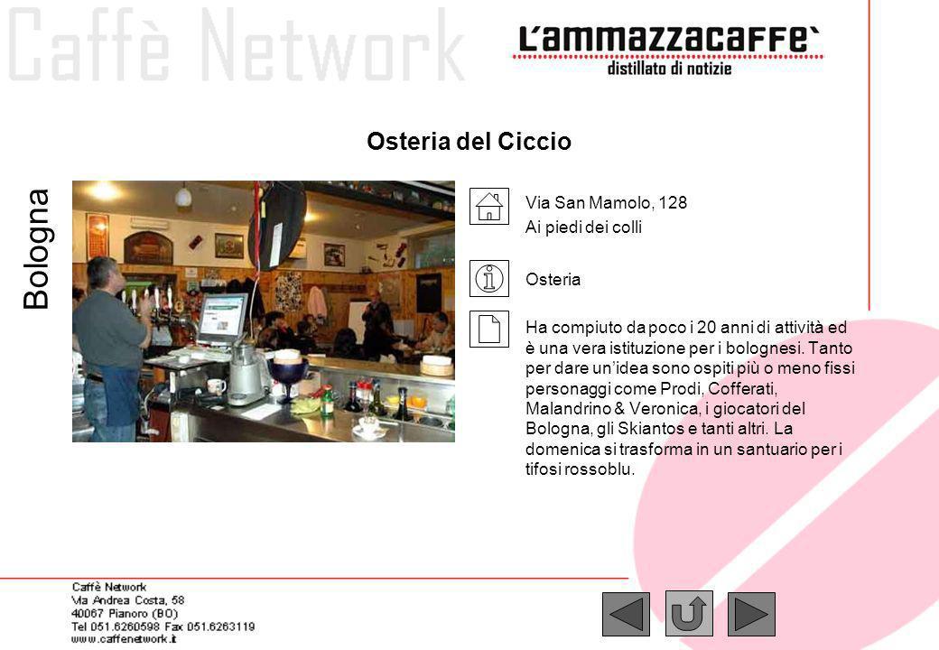 Osteria del Ciccio Via San Mamolo, 128 Ai piedi dei colli Osteria Ha compiuto da poco i 20 anni di attività ed è una vera istituzione per i bolognesi.