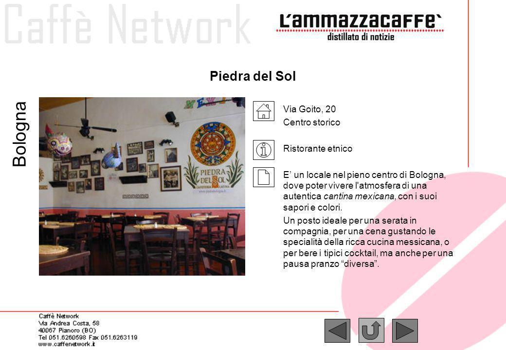 Piedra del Sol Via Goito, 20 Centro storico Ristorante etnico E un locale nel pieno centro di Bologna, dove poter vivere l'atmosfera di una autentica