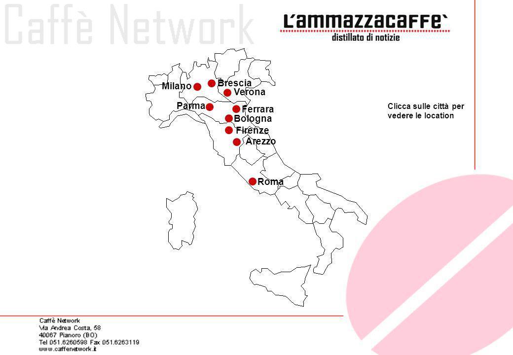 Clicca sulle città per vedere le location Bologna Firenze Roma Milano Brescia Verona Parma Ferrara Arezzo