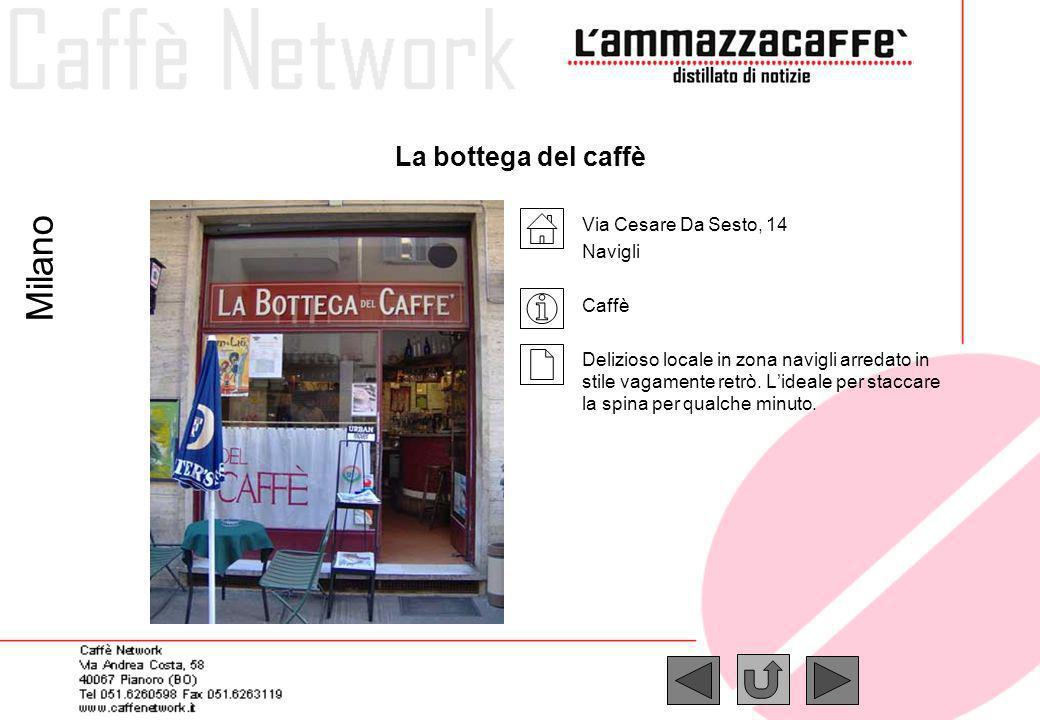 La bottega del caffè Via Cesare Da Sesto, 14 Navigli Caffè Delizioso locale in zona navigli arredato in stile vagamente retrò. Lideale per staccare la