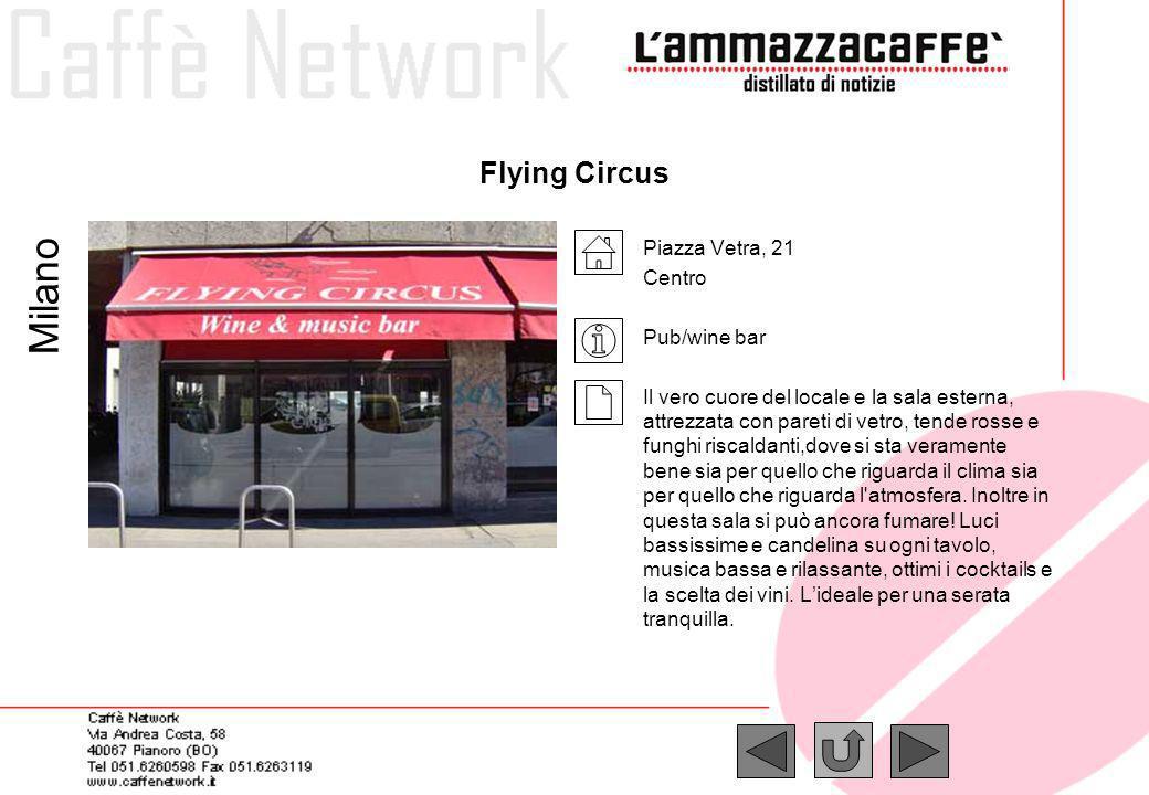Flying Circus Piazza Vetra, 21 Centro Pub/wine bar Il vero cuore del locale e la sala esterna, attrezzata con pareti di vetro, tende rosse e funghi ri