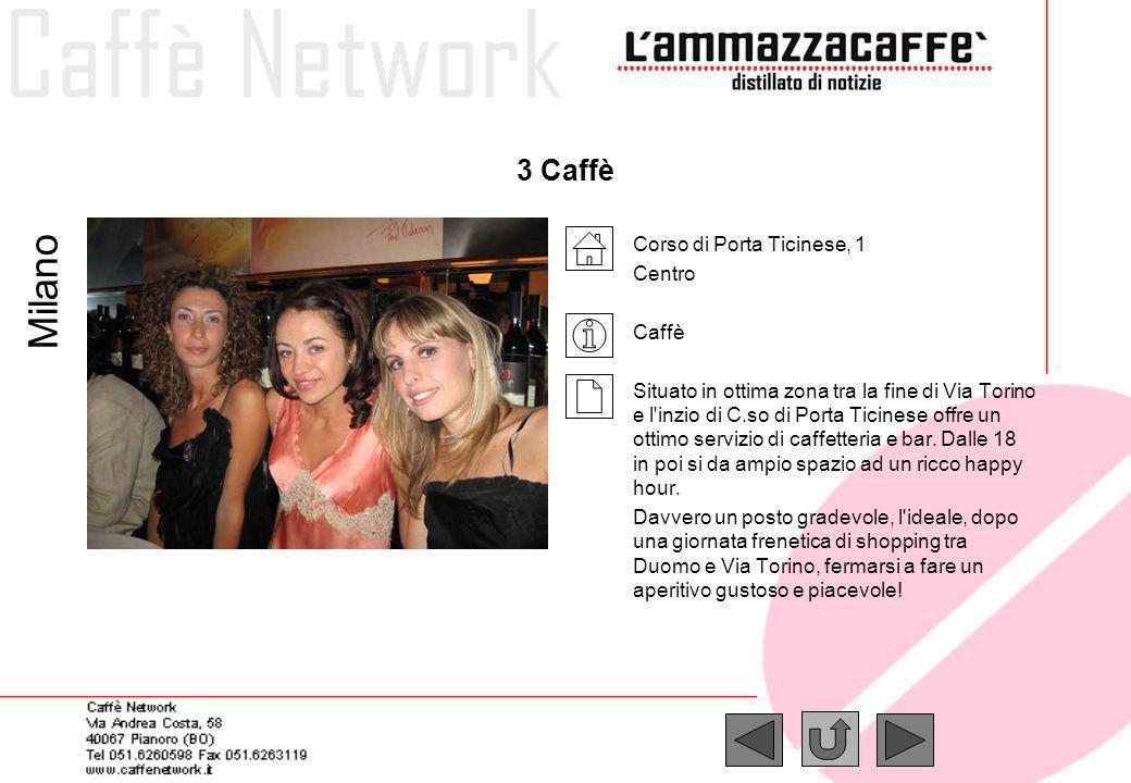 3 Caffè Corso di Porta Ticinese, 1 Centro Caffè Situato in ottima zona tra la fine di Via Torino e l'inzio di C.so di Porta Ticinese offre un ottimo s
