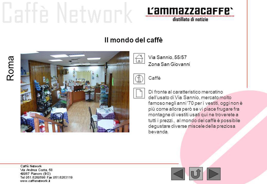 Il mondo del caffè Via Sannio, 55/57 Zona San Giovanni Caffè Di fronte al caratteristico mercatino dellusato di Via Sannio, mercato molto famoso negli