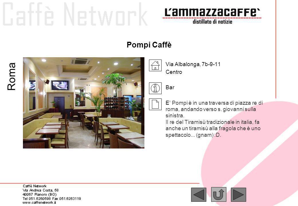 Pompi Caffè Via Albalonga, 7b-9-11 Centro Bar E Pompi è in una traversa di piazza re di roma, andando verso s. giovanni sulla sinistra. Il re del Tira