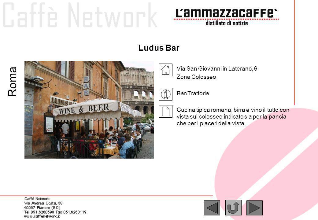 Ludus Bar Via San Giovanni in Laterano, 6 Zona Colosseo Bar/Trattoria Cucina tipica romana, birra e vino il tutto con vista sul colosseo,indicato sia
