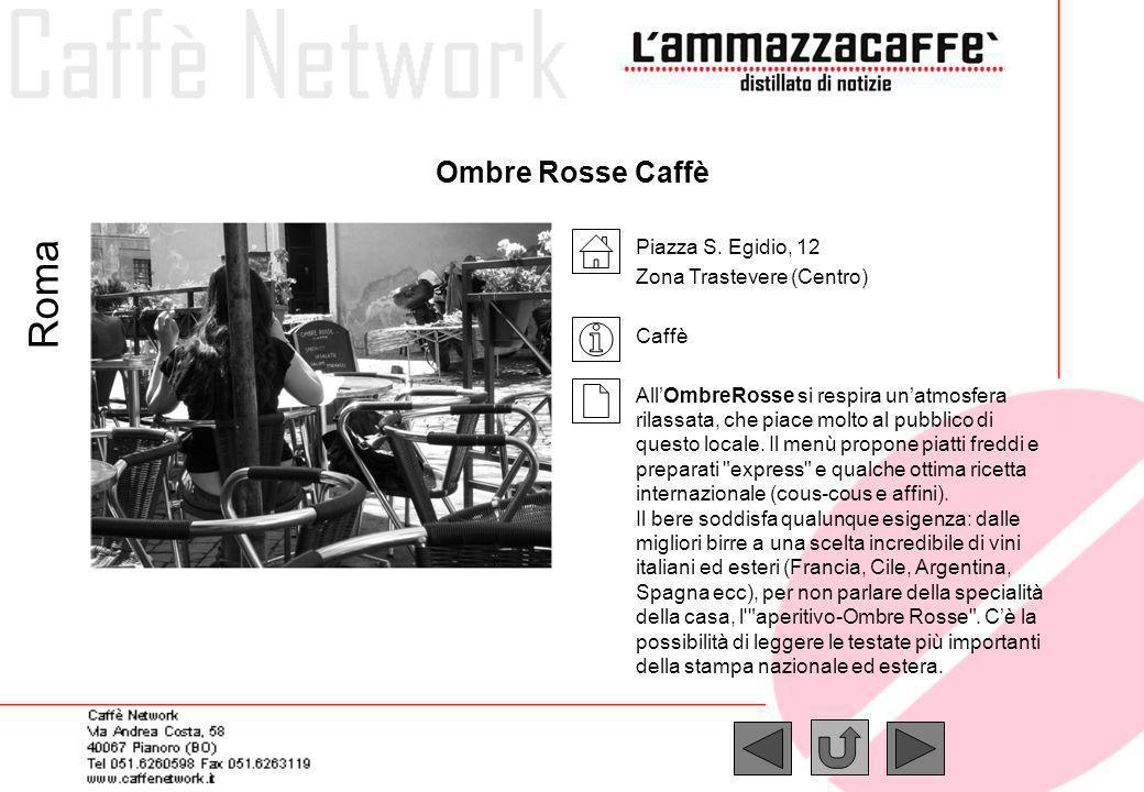 Ombre Rosse Caffè Roma Piazza S. Egidio, 12 Zona Trastevere (Centro) Caffè AllOmbreRosse si respira unatmosfera rilassata, che piace molto al pubblico