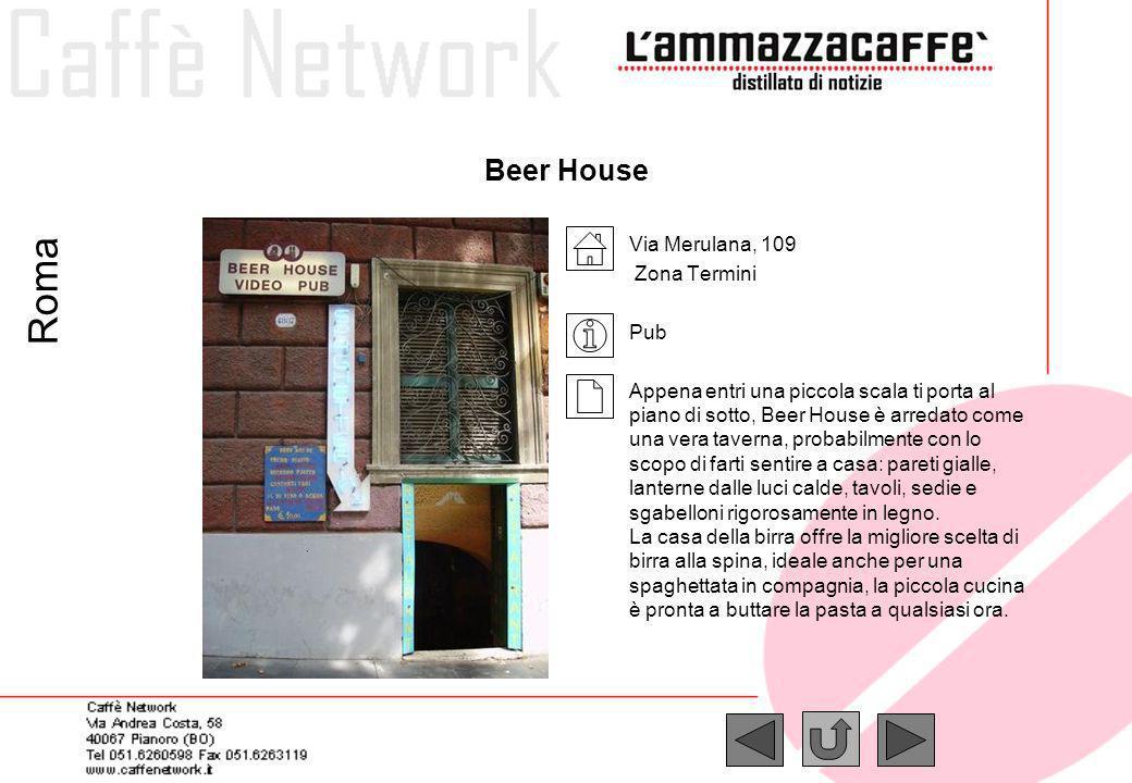 Beer House Via Merulana, 109 Zona Termini Pub Appena entri una piccola scala ti porta al piano di sotto, Beer House è arredato come una vera taverna,