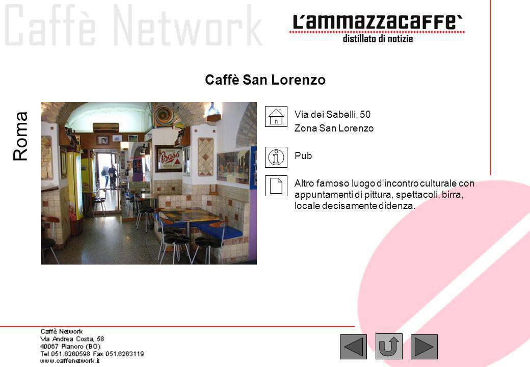 Caffè San Lorenzo Via dei Sabelli, 50 Zona San Lorenzo Pub Altro famoso luogo d'incontro culturale con appuntamenti di pittura, spettacoli, birra, loc