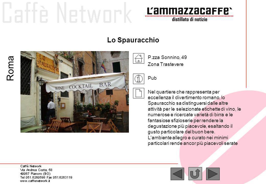Lo Spauracchio P.zza Sonnino, 49 Zona Trastevere Pub Nel quartiere che rappresenta per eccellenza il divertimento romano, lo Spauracchio sa distinguer