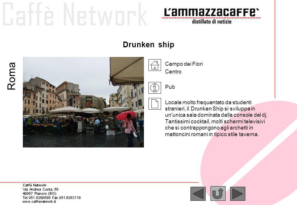 Drunken ship Campo dei Fiori Centro Pub Locale molto frequentato da studenti stranieri, il Drunken Ship si sviluppa in un'unica sala dominata dalla co