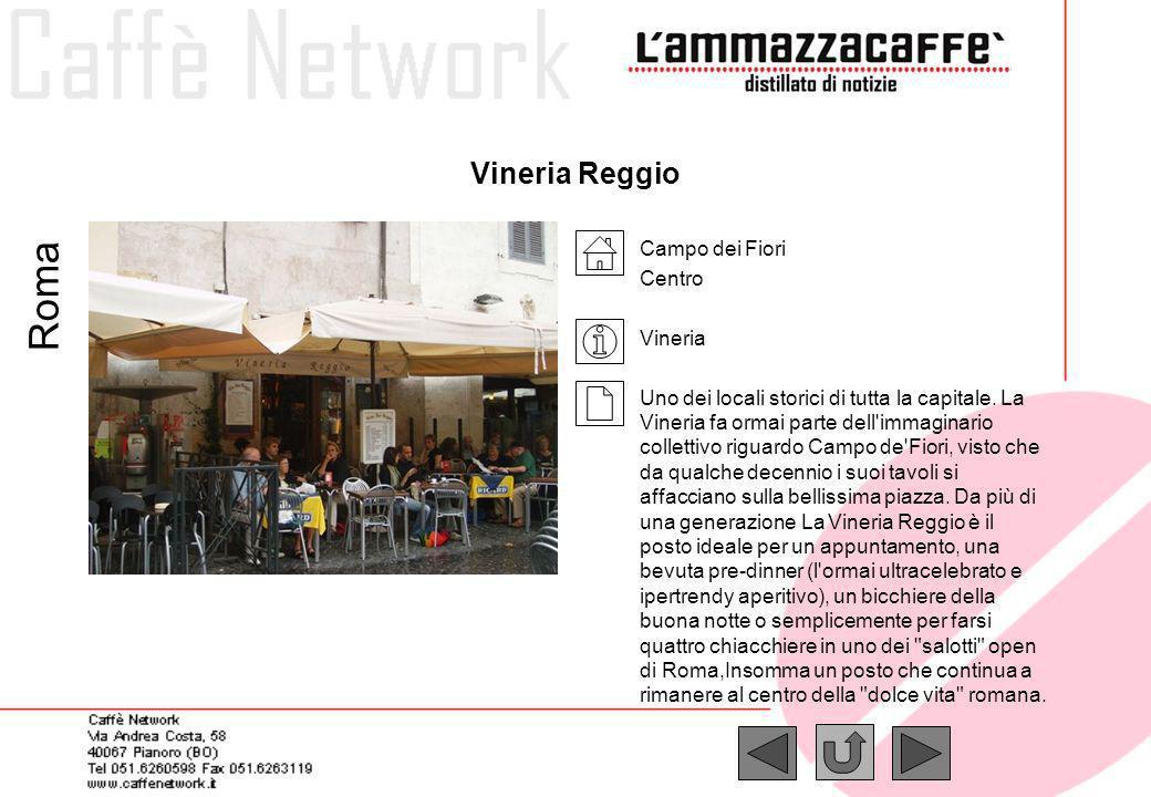 Vineria Reggio Roma Campo dei Fiori Centro Vineria Uno dei locali storici di tutta la capitale. La Vineria fa ormai parte dell'immaginario collettivo