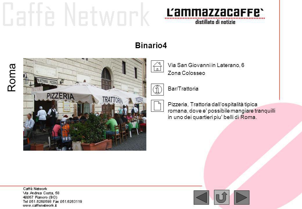 Binario4 Via San Giovanni in Laterano, 6 Zona Colosseo Bar/Trattoria Pizzeria, Trattoria dallospitalità tipica romana, dove e' possibile mangiare tran