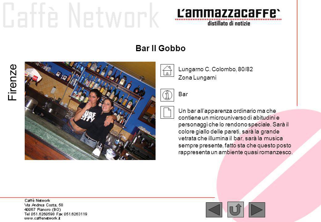 Bar Il Gobbo Lungarno C. Colombo, 80/82 Zona Lungarni Bar Un bar allapparenza ordinario ma che contiene un microuniverso di abitudini e personaggi che