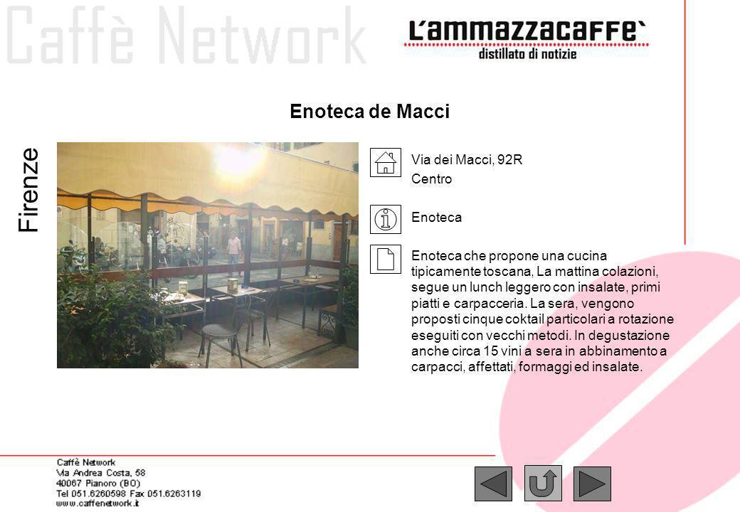 Enoteca de Macci Via dei Macci, 92R Centro Enoteca Enoteca che propone una cucina tipicamente toscana, La mattina colazioni, segue un lunch leggero co