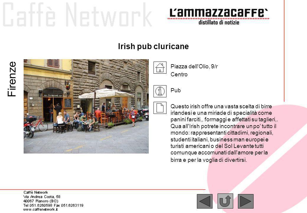 Irish pub cluricane Firenze Piazza dell'Olio, 9/r Centro Pub Questo irish offre una vasta scelta di birre irlandesi e una miriade di specialità come p