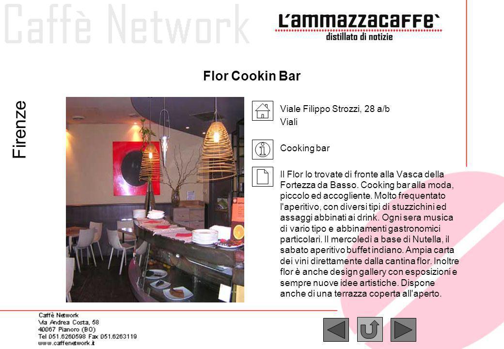 Flor Cookin Bar Viale Filippo Strozzi, 28 a/b Viali Cooking bar Il Flor lo trovate di fronte alla Vasca della Fortezza da Basso. Cooking bar alla moda