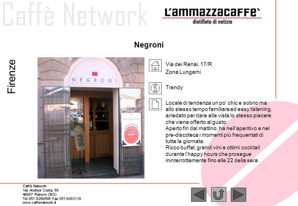 Negroni Via dei Renai, 17/R Zona Lungarni Trendy Locale di tendenza un po chic e sobrio ma allo stesso tempo familiare ed easy listening, arredato per