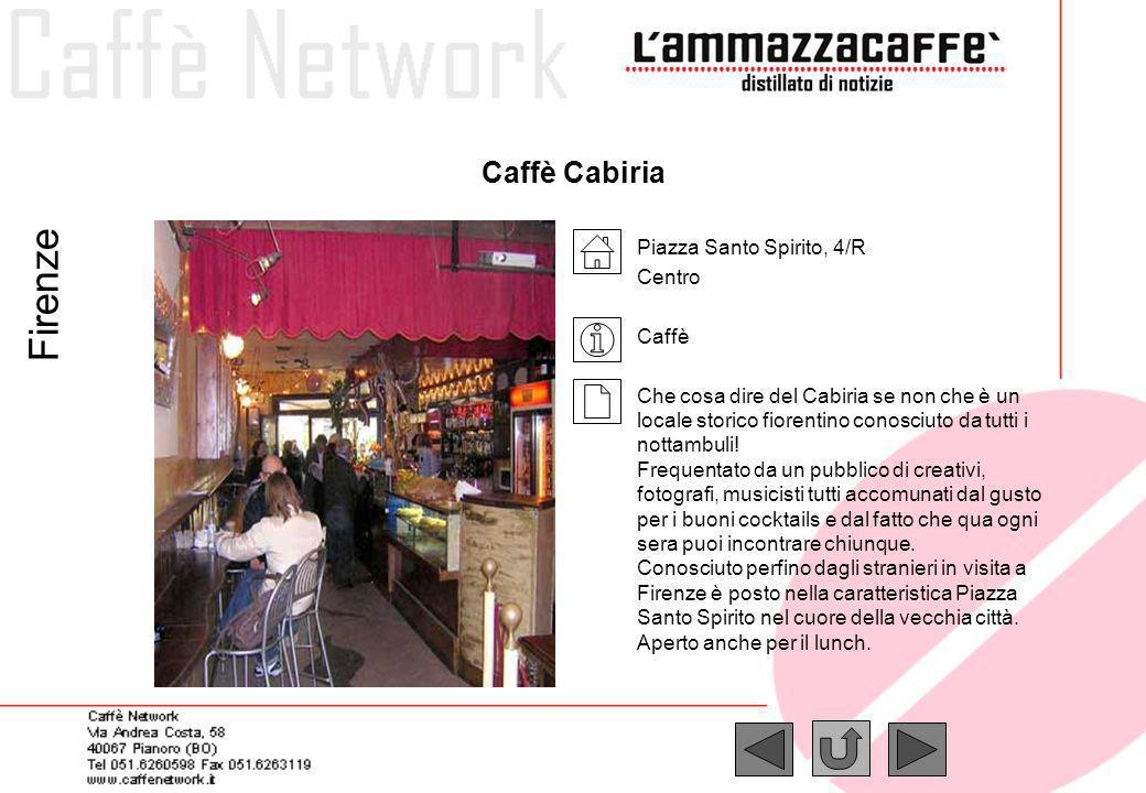 Caffè Cabiria Piazza Santo Spirito, 4/R Centro Caffè Che cosa dire del Cabiria se non che è un locale storico fiorentino conosciuto da tutti i nottamb