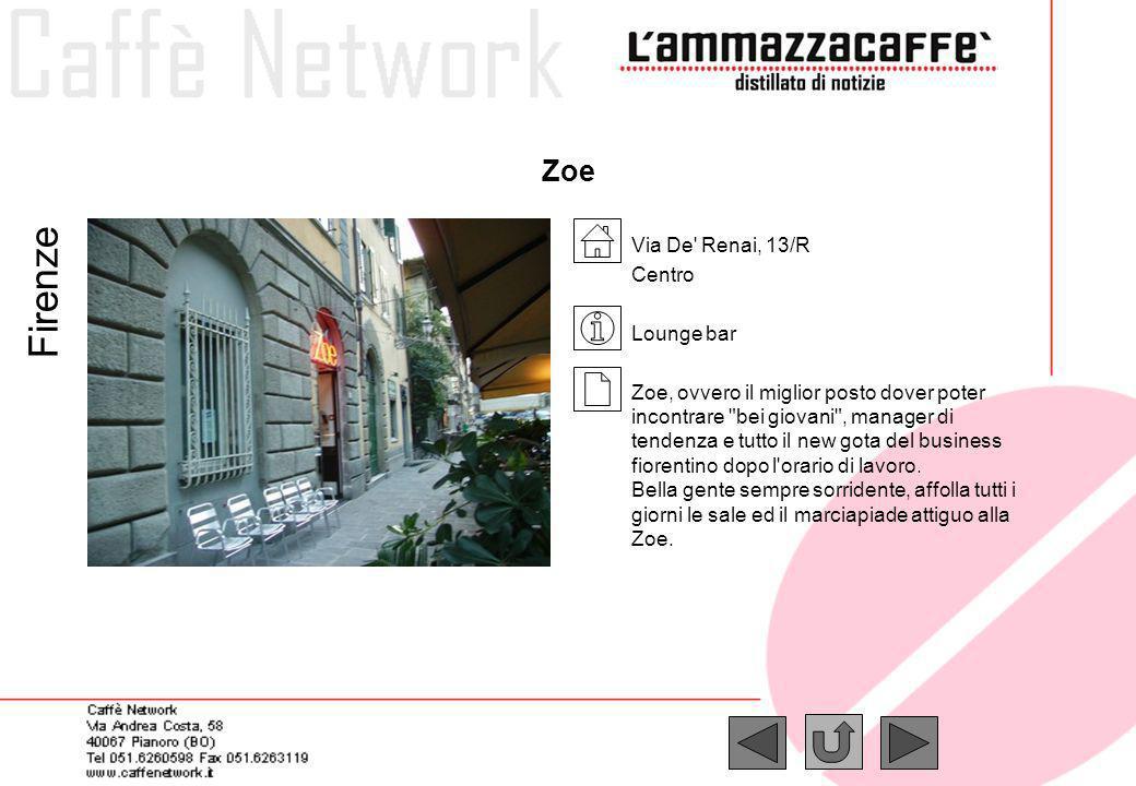 Zoe Firenze Via De' Renai, 13/R Centro Lounge bar Zoe, ovvero il miglior posto dover poter incontrare