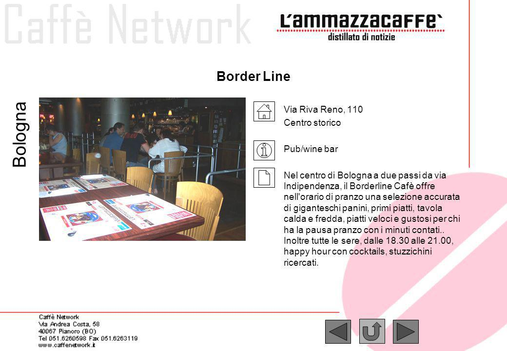Border Line Via Riva Reno, 110 Centro storico Pub/wine bar Nel centro di Bologna a due passi da via Indipendenza, il Borderline Cafè offre nell'orario