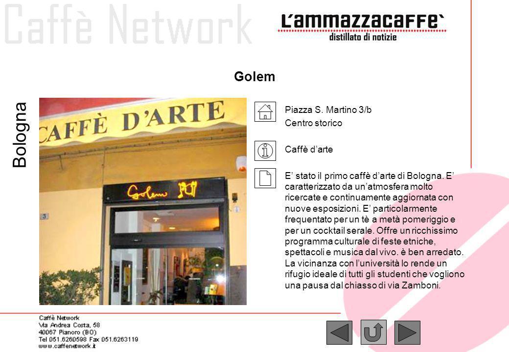 Golem Piazza S. Martino 3/b Centro storico Caffè darte E stato il primo caffè darte di Bologna. E caratterizzato da unatmosfera molto ricercate e cont