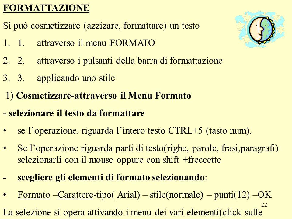 22 FORMATTAZIONE Si può cosmetizzare (azzizare, formattare) un testo 1.1. attraverso il menu FORMATO 2.2. attraverso i pulsanti della barra di formatt