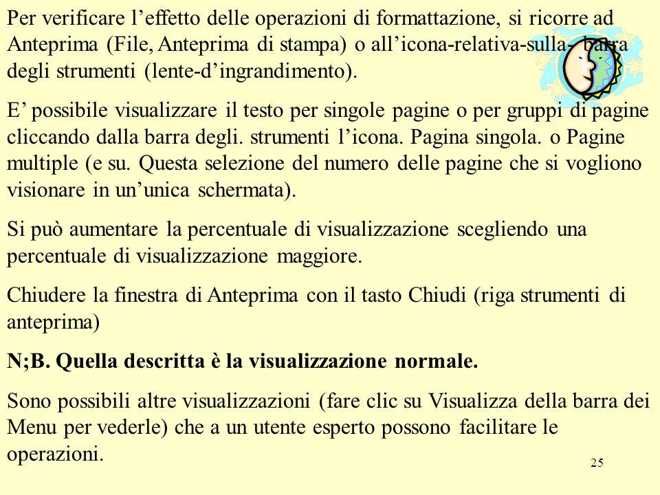 25 Per verificare leffetto delle operazioni di formattazione, si ricorre ad Anteprima (File, Anteprima di stampa) o allicona-relativa-sulla- barra deg